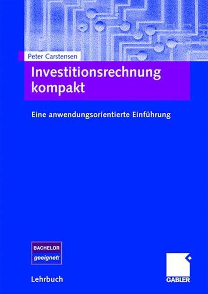 Investitionsrechnung kompakt: Eine anwendungsorientierte Einführung (German Edition)