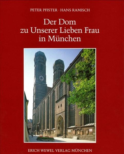 Der Dom zu Unserer Lieben Frau in München: Geschichte - Beschreibung