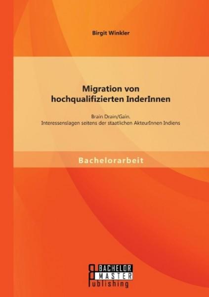 Migration von hochqualifizierten InderInnen: Brain Drain/Gain. Interessenslagen seitens der staatlichen AkteurInnen Indiens