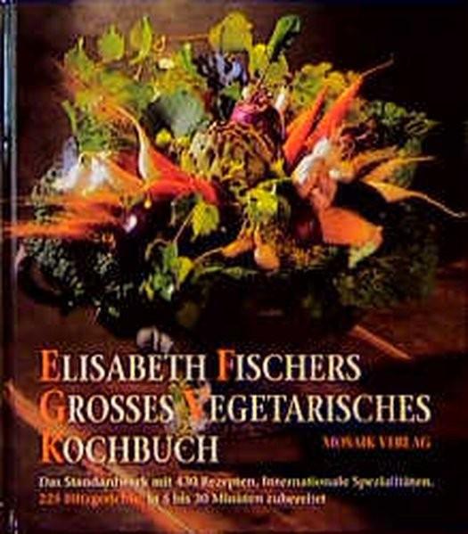Elisabeth Fischers grosses vegetarisches Kochbuch