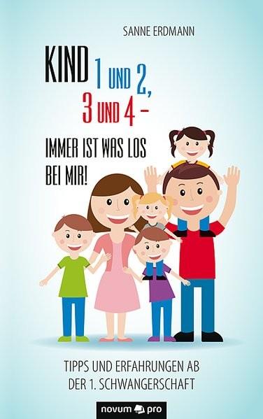 Kind 1 und 2, 3 und 4 - immer ist was los bei mir!: Tipps und Erfahrungen ab der 1. Schwangerschaft