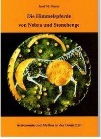 Die Himmelspferde von Nebra und Stonehenge