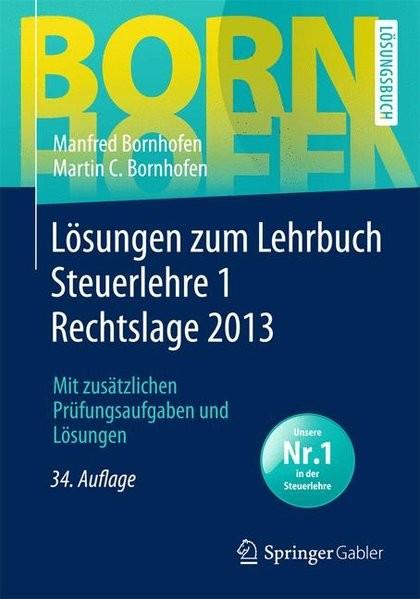 Lösungen zum Lehrbuch Steuerlehre 1 Rechtslage 2013: Mit zusätzlichen Prüfungsaufgaben und Lösungen