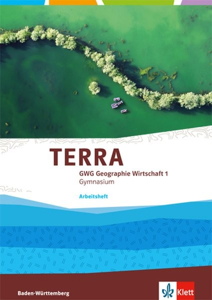TERRA GWG / Geographie und Wirtschaft für Gymnasien in Baden-Württemberg: TERRA GWG / Arbeitsheft 5.