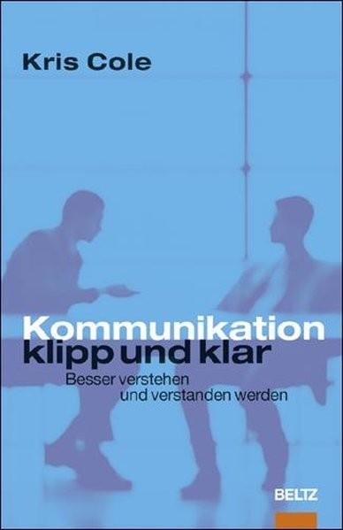 Kommunikation klipp und klar: Besser verstehen und verstanden werden (Beltz Weiterbildung)
