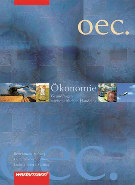 Oec. Ökonomie / Grundfragen wirtschaftlichen Handelns - Ausgabe 2005: Ökonomie. Grundfragen wirtscha