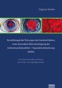 Kunsttherapie bei Störungen des Sozialverhaltens unter besonderer Berücksichtigung der Aufmerksamkeitsdefizit- / Hyperaktivitätsstörung (ADHS)