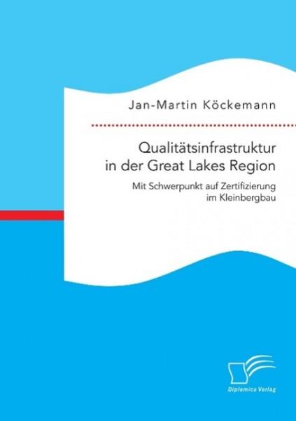 Qualitätsinfrastruktur in der Great Lakes Region: Mit Schwerpunkt auf Zertifizierung im Kleinbergbau