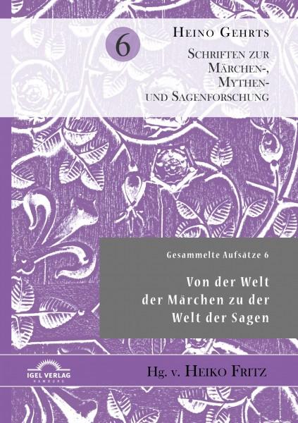 Gesammelte Aufsätze 6: Von der Welt der Märchen zu der Welt der Sagen