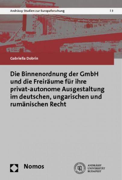 Die Binnenordnung der GmbH und die Freiräume für ihre privat-autonome Ausgestaltung im deutschen, ungarischen und rumänischen Recht