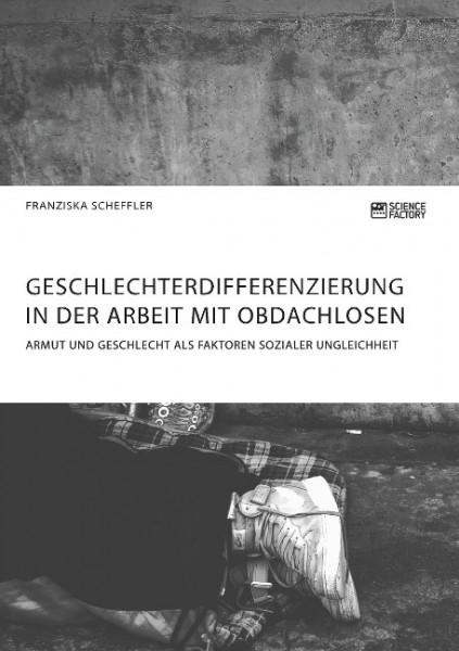 Geschlechterdifferenzierung in der Arbeit mit Obdachlosen. Armut und Geschlecht als Faktoren soziale