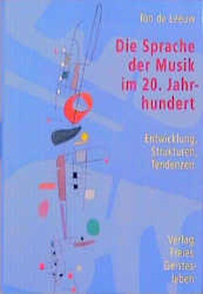 Die Sprache der Musik im 20. Jahrhundert: Entwicklung, Strukturen, Tendenzen