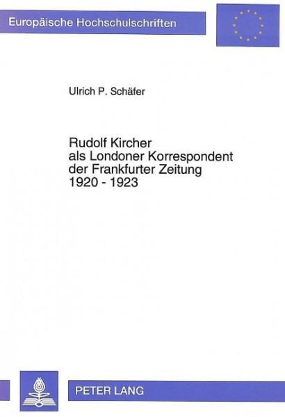 Rudolf Kircher als Londoner Korrespondent der Frankfurter Zeitung 1920 - 1923