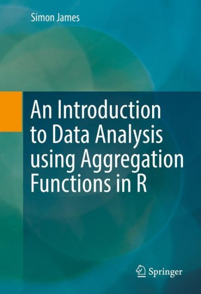 An Introduction to Data Analysis using Aggregation Functions in R