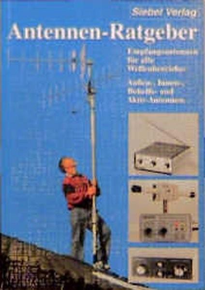 Antennen-Ratgeber. Empfangsantennen für alle Wellenbereiche: Aussen-, Innen-, Behelfs- und Aktiv-Ant