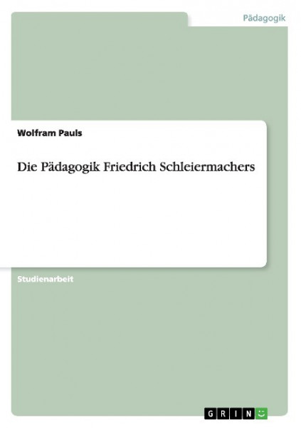 Die Pädagogik Friedrich Schleiermachers