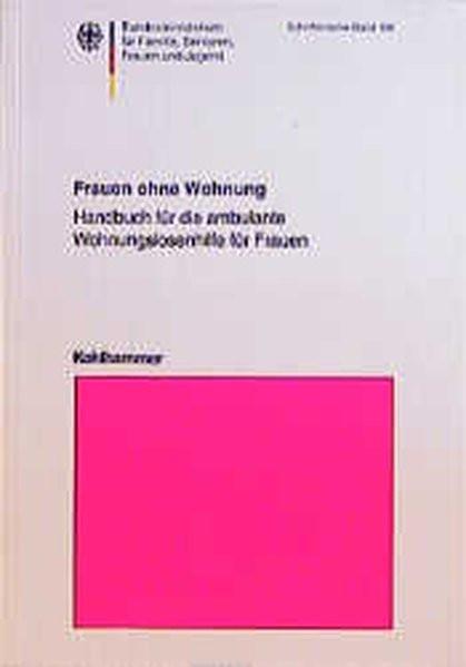 Frauen ohne Wohnung: Handbuch für die ambulante Wohnungshilfe für Frauen (Schriftenreihe des Bundesm