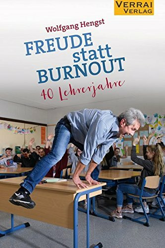 Freude statt Burnout: - 40 Lehrerjahre -