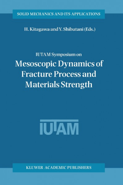 IUTAM Symposium on Mesoscopic Dynamics of Fracture Process and Materials Strength