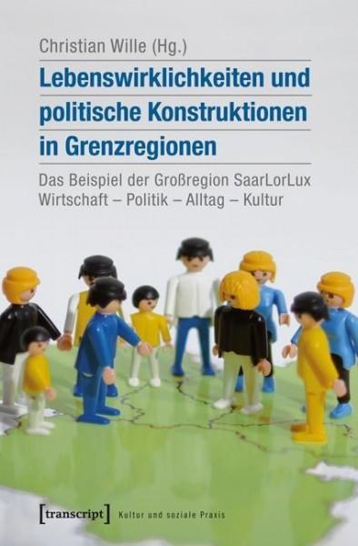 Lebenswirklichkeiten und politische Konstruktionen in Grenzregionen