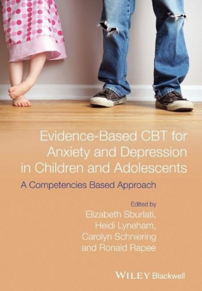 Evidence-Based CBT for Anxiety and Depression in Children and Adolescents: A Competencies-Based Appr