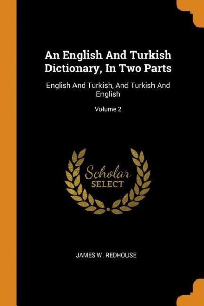 An English and Turkish Dictionary, in Two Parts: English and Turkish, and Turkish and English; Volum