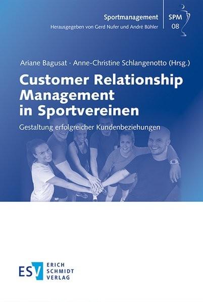 Customer Relationship Management in Sportvereinen: Gestaltung erfolgreicher Kundenbeziehungen (Sport