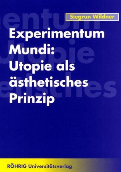 Experimentum Mundi: Utopie als ästhetisches Prinzip