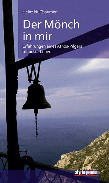 Der Mönch in mir: Erfahrungen eines Athos-Pilgers für unser Leben