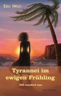 Tyrannei im ewigen Frühling - Elfi wandert aus