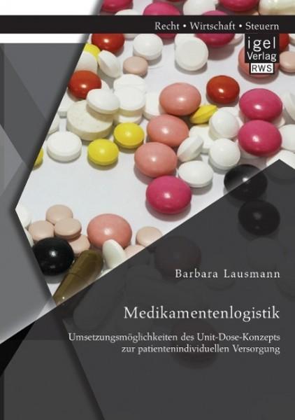 Medikamentenlogistik: Umsetzungsmöglichkeiten des Unit-Dose-Konzepts zur patientenindividuellen Versorgung