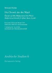 Die Chronik des ibn Wasil. Gamal ad-Din Muhammad ibn Wasil. Mufarrig al-Kurub fi Ahbar Bani Ayyub
