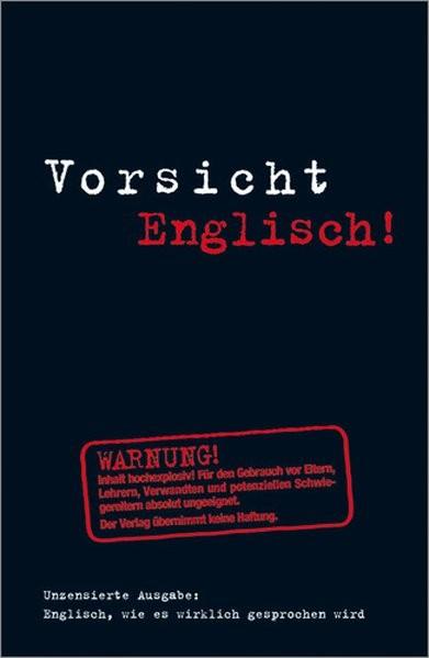 Vorsicht Englisch!: Englisch, wie es wirklich gesprochen wird