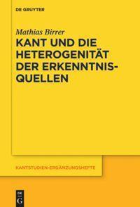 Kant und die Heterogenität der Erkenntnisquellen