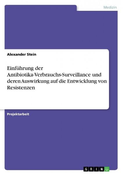Einführung der Antibiotika-Verbrauchs-Surveillance und deren Auswirkung auf die Entwicklung von Resi