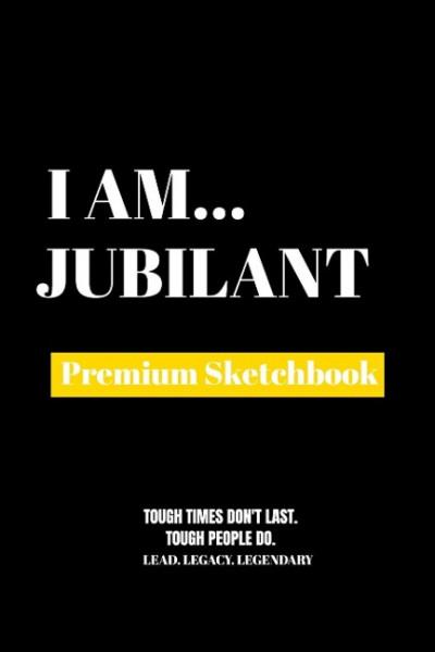 I Am Jubilant: Premium Blank Sketchbook