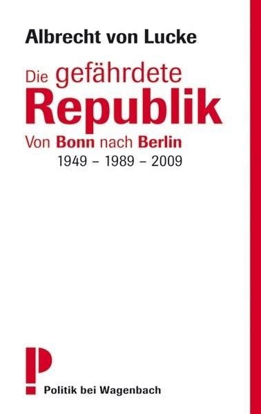 Die gefährdete Republik: Von Bonn nach Berlin 1949 - 1989 - 2009