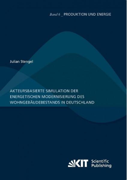Akteursbasierte Simulation der energetischen Modernisierung des Wohngebäudebestands in Deutschland
