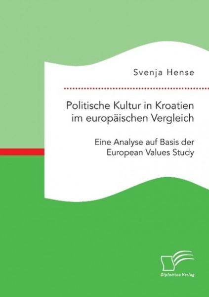 Politische Kultur in Kroatien im europäischen Vergleich: Eine Analyse auf Basis der European Values Study