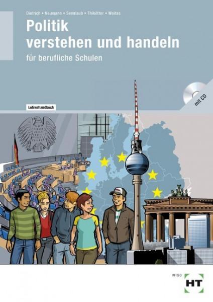 Politik - verstehen und handeln: Lehrerhandbuch mit CD-ROM