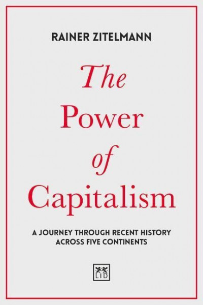 The Power of Capitalism: A Journey Through Recent History Across Five Continents