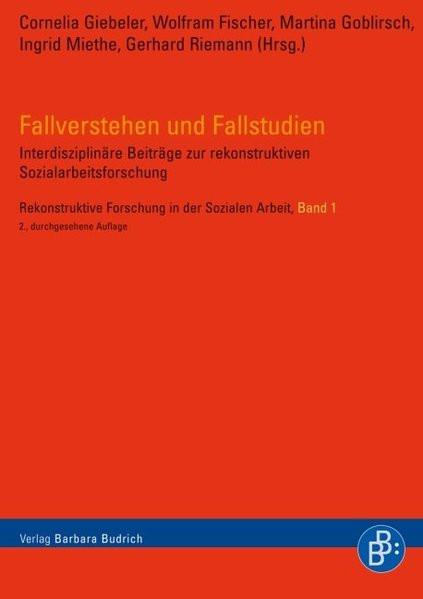 Fallverstehen und Fallstudien: Interdisziplinäre Beiträge zur rekonstruktiven Sozialarbeitsforschung