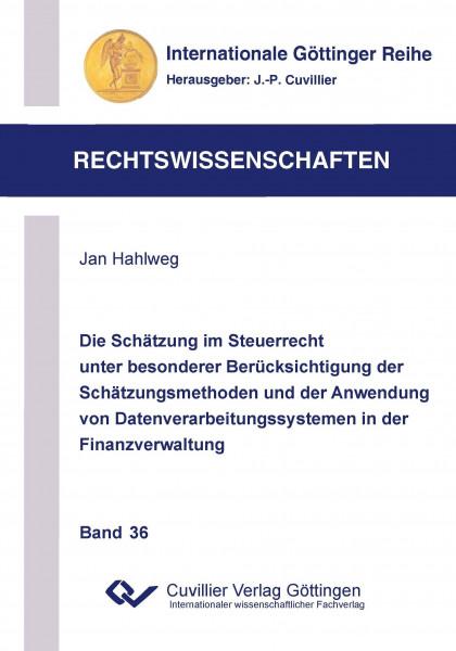 Die Schätzung im Steuerrecht unter besonderer Berücksichtigung der Schätzungsmethoden und der Anwendung von Datenverarbeitungssystemen in der Finanzverwaltung