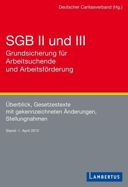 SGB II und III - Grundsicherung für Arbeitsuchende und Arbeitsförderung: Überblick, Gesetzestexte mi
