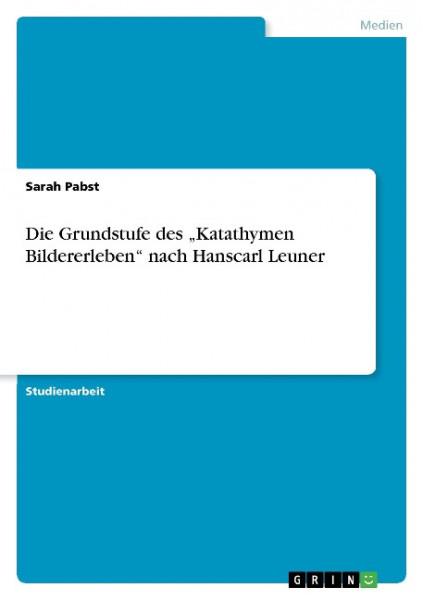 """Die Grundstufe des """"Katathymen Bildererleben"""" nach Hanscarl Leuner"""