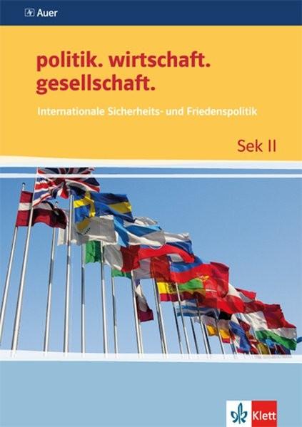 politik.wirtschaft.gesellschaft. Internationale Sicherheits- und Friedenspolitik