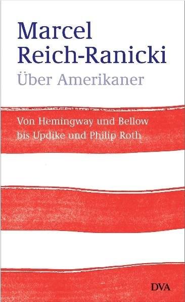 Über Amerikaner: Von Hemingway und Bellow bis Updike und Philip Roth