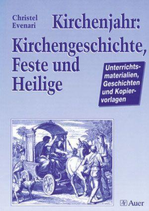 Kirchenjahr: Kirchengeschichte, Feste und Heilige