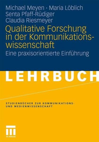 Qualitative Forschung In Der Kommunikationswissenschaft: Eine praxisorientierte Einführung (Studienb