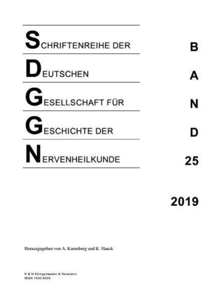 Schriftenreihe der Deutschen Gesellschaft für Geschichte der Nervenheilkunde, Band 25 (2019)